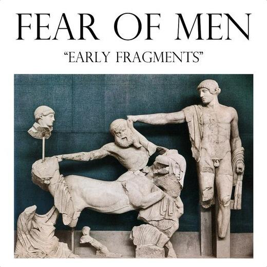 Fear of Men - Early Fragments